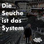 Das System ist die Seuche! – Capitalism is the virus!