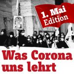 Was Corona uns lehrt – 1. Mai Edition